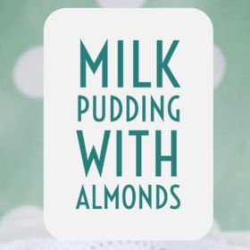 Recipe: milk pudding with almonds