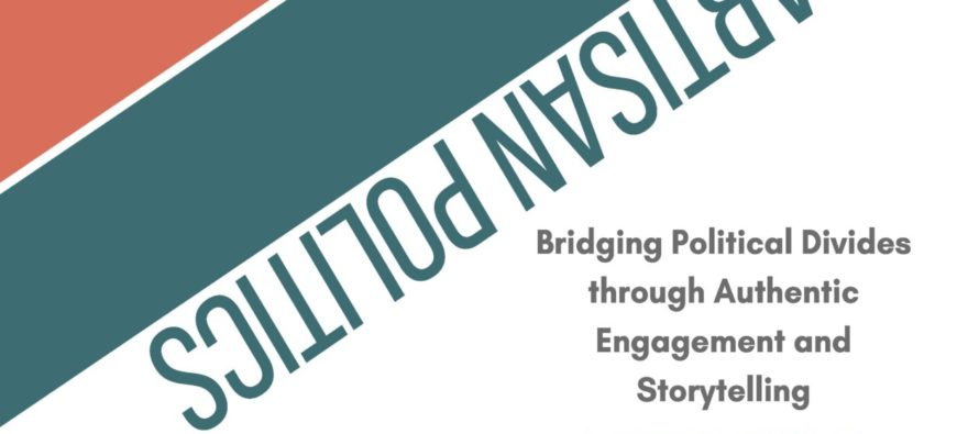 Bridging political divides through authentic engagement, storytelling