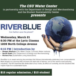 In celebration of World Water Day, the CSU Water Center, in partnership with the Department of Design and Merchandising and the Student Sustainability Center, is hosting a special screening of the award-winning documentary RiverBlue.