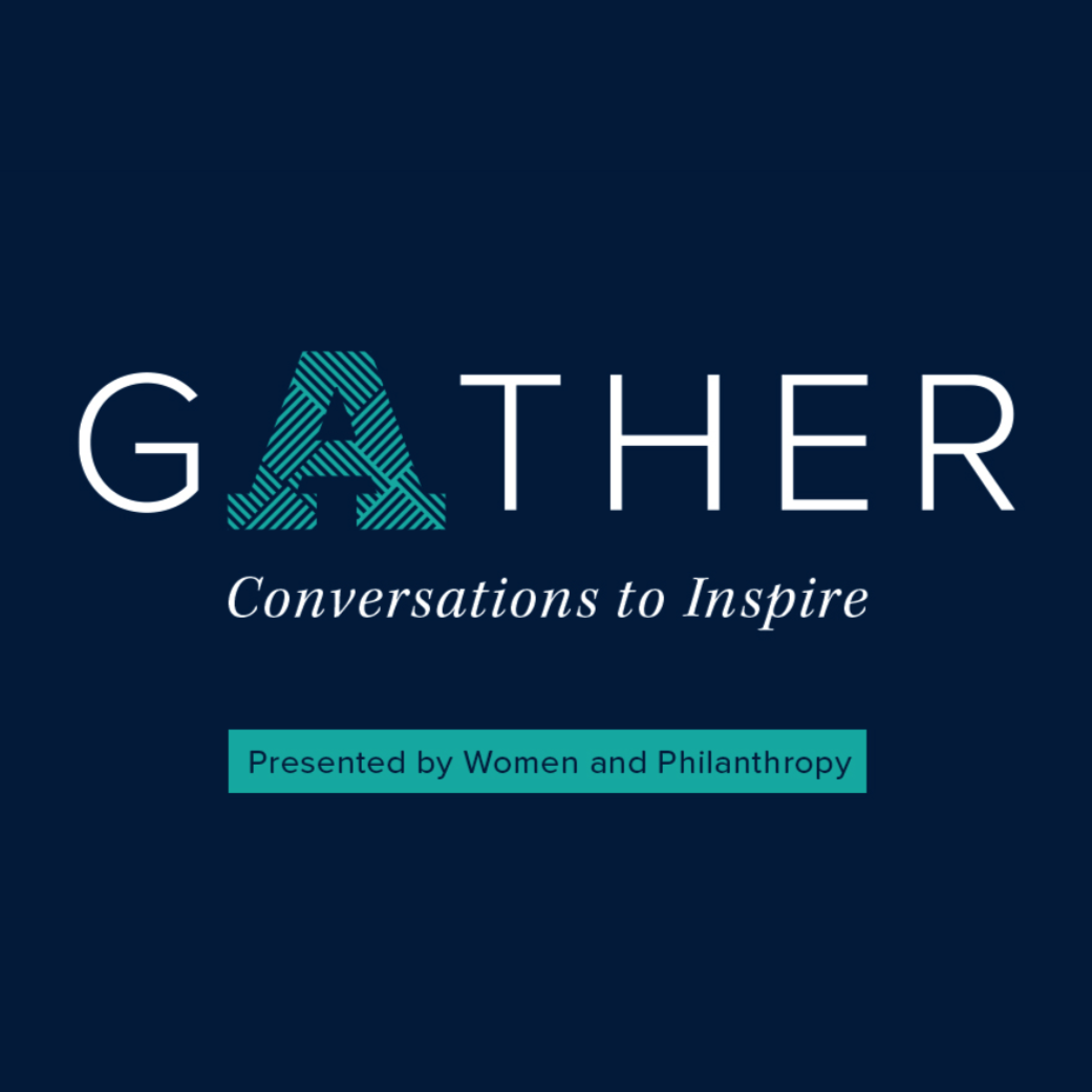 """Event graphic with text: """"Gather: Conversations to Inspire,"""" presented by Women and Philanthropy"""""""